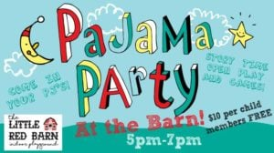 PAJAMA PARTY! @ The Little Red Barn Indoor Playground